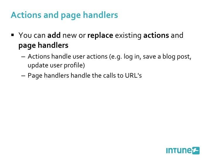 Actions and page handlers <ul><li>You can  add  new or  replace  existing  actions  and  page handlers </li></ul><ul><ul><...