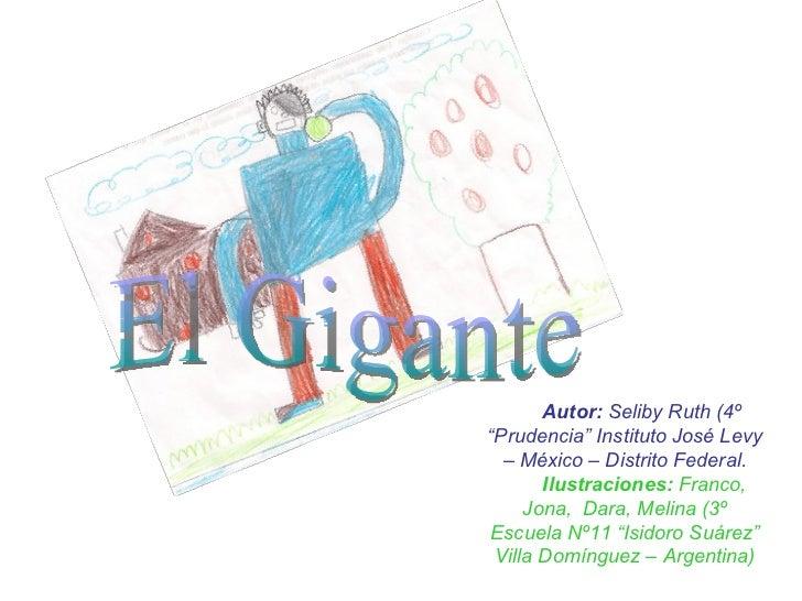 """El Gigante Autor:  Seliby Ruth (4º  """"Prudencia"""" Instituto José Levy – México – Distrito Federal. Ilustraciones:  Franco, J..."""