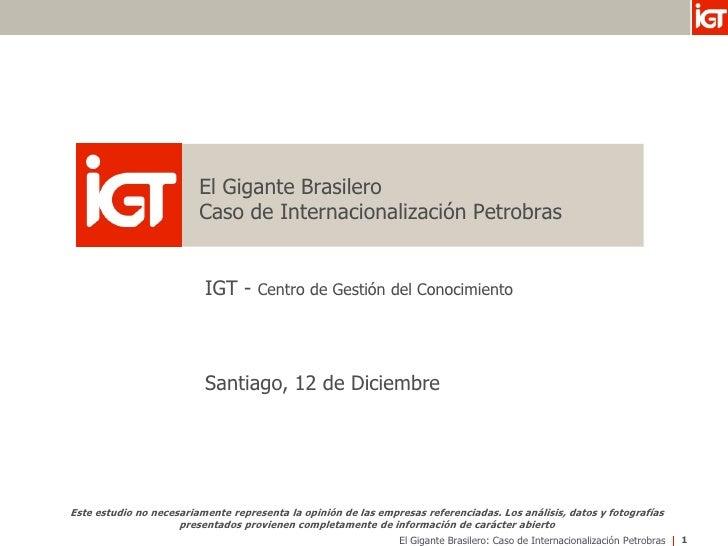 El Gigante Brasilero                          Caso de Internacionalización Petrobras                             IGT -    ...