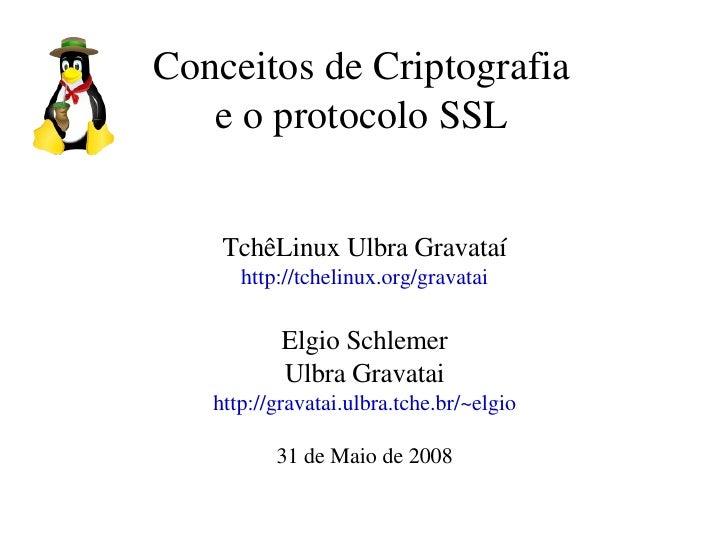 ConceitosdeCriptografia    eoprotocoloSSL       TchêLinuxUlbraGravataí       http://tchelinux.org/gravatai         ...