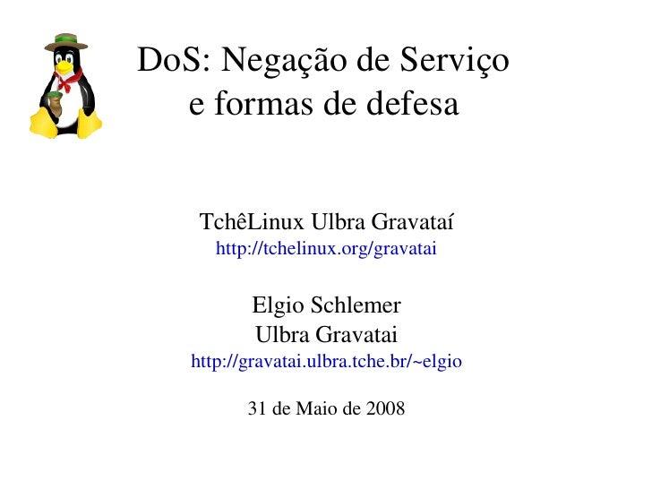 DoS:NegaçãodeServiço   eformasdedefesa       TchêLinuxUlbraGravataí       http://tchelinux.org/gravatai           ...