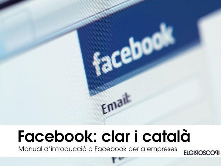 Facebook: clar i català Manual d'introducció a Facebook per a empreses