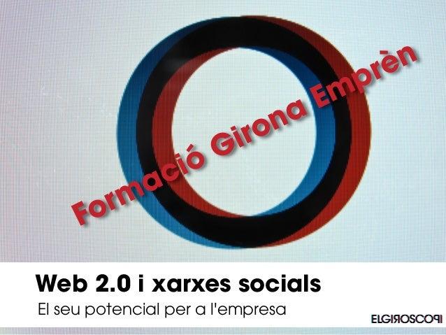 El seu potencial per a l'empresa Web 2.0 i xarxes socials Formació Girona Emprèn