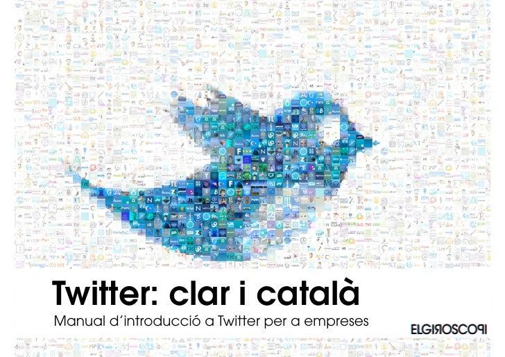 Twitter: clar i català Manual d'introducció a Twitter per a empreses