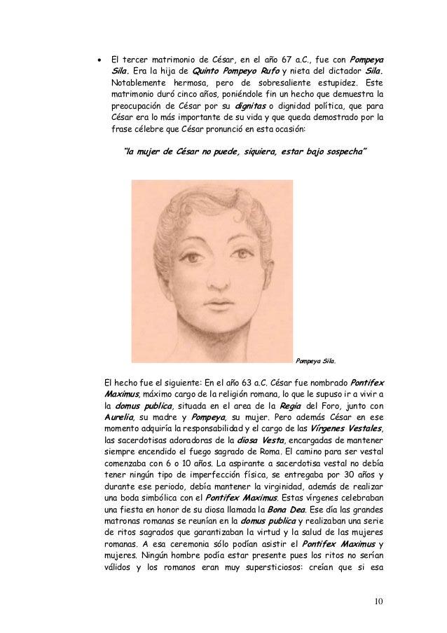 • El tercer matrimonio de César, en el año 67 a.C., fue con Pompeya Sila. Era la hija de Quinto Pompeyo Rufo y nieta del d...