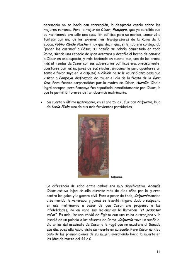 ceremonia no se hacía con corrección, la desgracia caería sobre las mujeres romanas. Pero la mujer de César, Pompeya, que ...