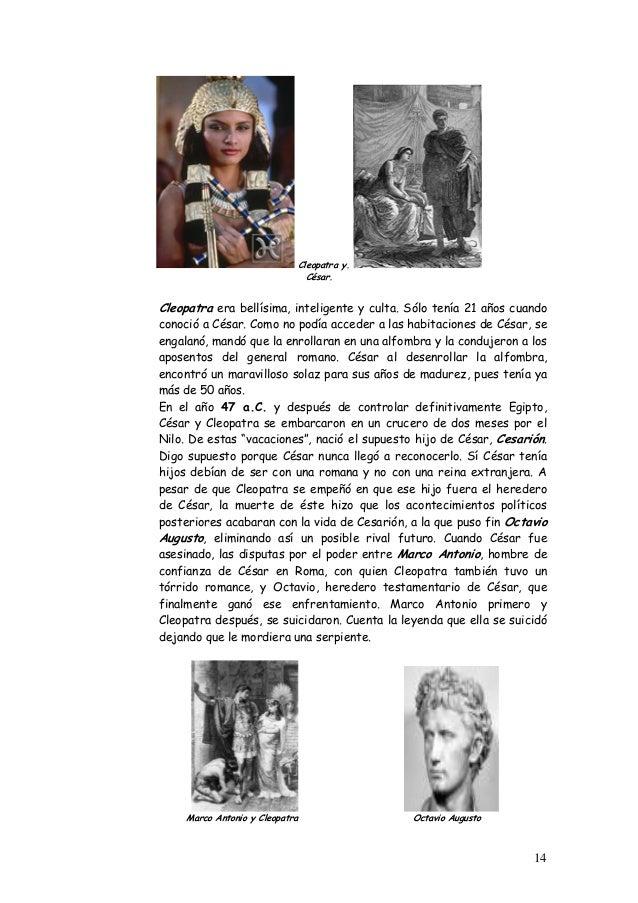 Cleopatra y. César. Cleopatra era bellísima, inteligente y culta. Sólo tenía 21 años cuando conoció a César. Como no podía...