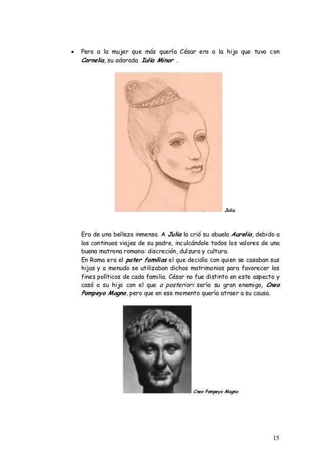 • Pero a la mujer que más quería César era a la hija que tuvo con Cornelia, su adorada Iul¡a Minor . Julia. Era de una bel...
