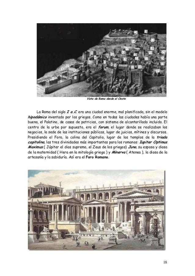 Vista de Roma desde el Oeste La Roma del siglo I a.C. era una ciudad enorme, mal planificada, sin el modelo hipodámico inv...