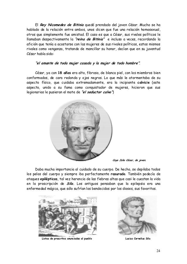 El Rey Nicomedes de Bitinia quedó prendado del joven César. Mucho se ha hablado de la relación entre ambos, unos dicen que...