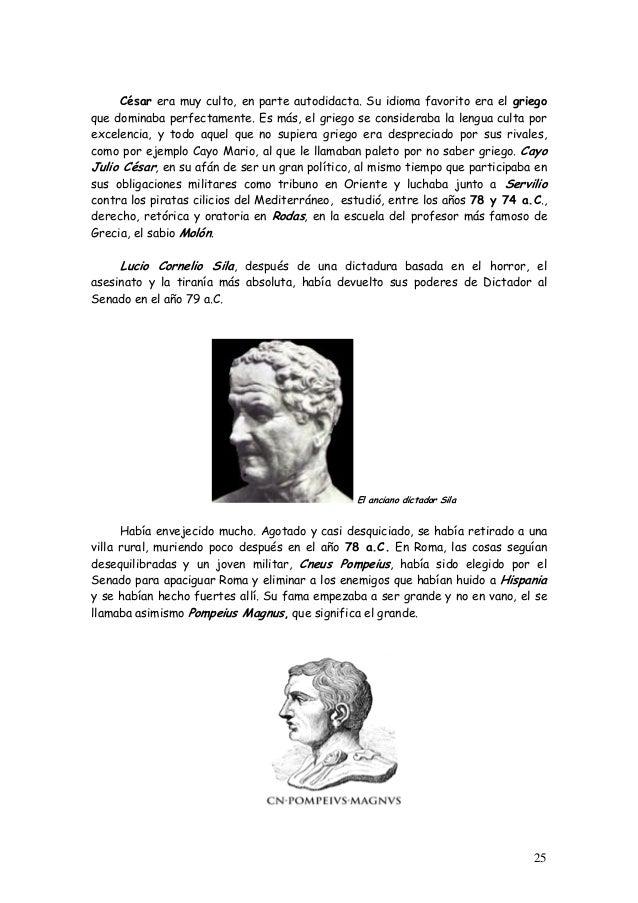 César era muy culto, en parte autodidacta. Su idioma favorito era el griego que dominaba perfectamente. Es más, el griego ...