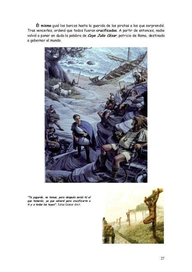 Él mismo guió los barcos hasta la guarida de los piratas a los que sorprendió. Tras vencerles, ordenó que todos fueran cru...