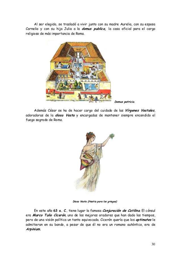 Al ser elegido, se trasladó a vivir junto con su madre Aurelia, con su esposa Cornelio y con su hija Julia a la domus publ...