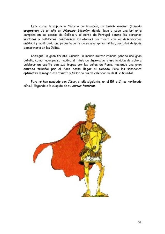 Este cargo le supone a César a continuación, un mando militar (llamado propretor) de un año en Hispania Ulterior, donde ll...