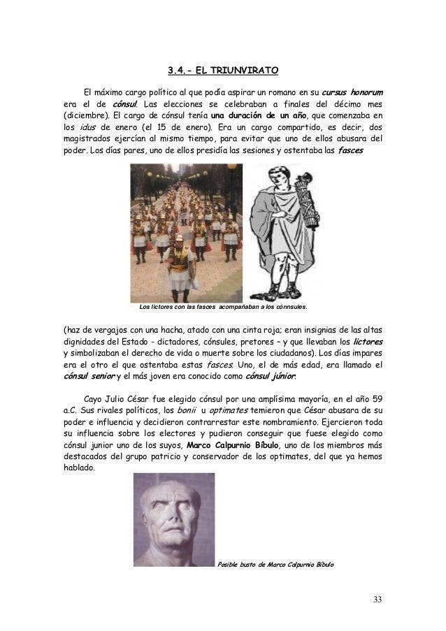 3.4.- EL TRIUNVIRATO El máximo cargo político al que podía aspirar un romano en su cursus honorum era el de cónsul. Las el...