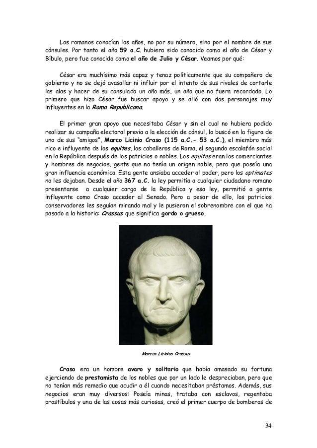 Los romanos conocían los años, no por su número, sino por el nombre de sus cónsules. Por tanto el año 59 a.C. hubiera sido...