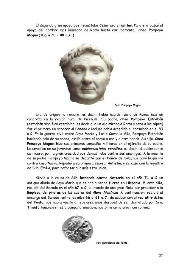 El segundo gran apoyo que necesitaba César era el militar. Para ello buscó el apoyo del hombre más laureado de Roma hasta ...