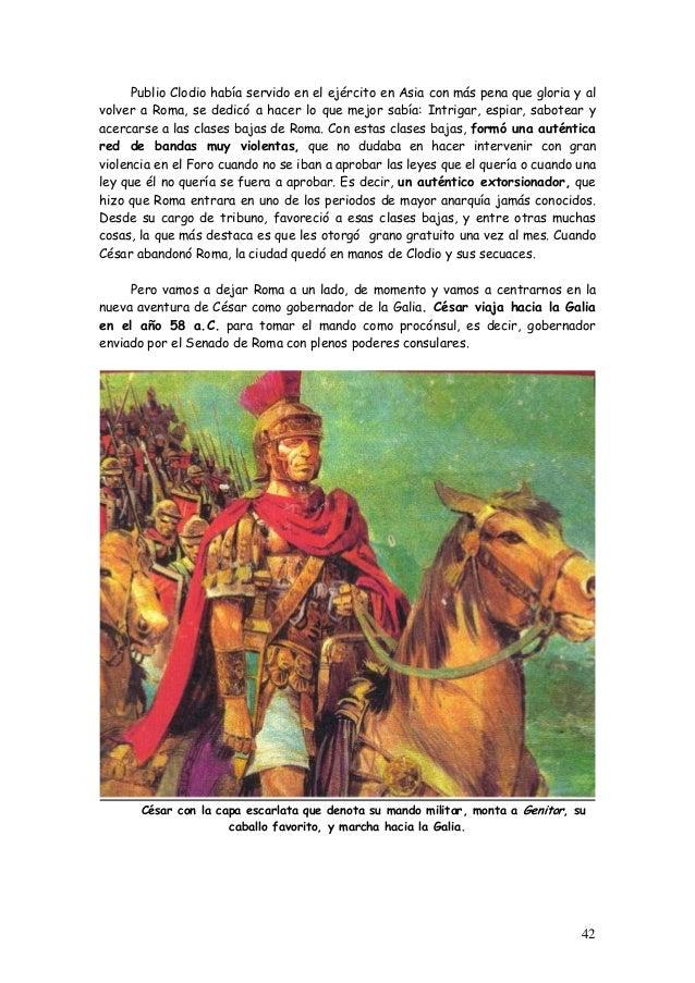 Publio Clodio había servido en el ejército en Asia con más pena que gloria y al volver a Roma, se dedicó a hacer lo que me...