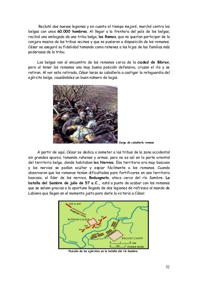 Reclutó dos nuevas legiones y en cuanto el tiempo mejoró, marchó contra los belgas con unos 60.000 hombres. Al llegar a la...