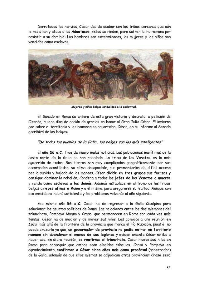 Derrotados los nervios, César decide acabar con las tribus cercanas que aún le resistían y ataca a los Aduatucos. Estos se...