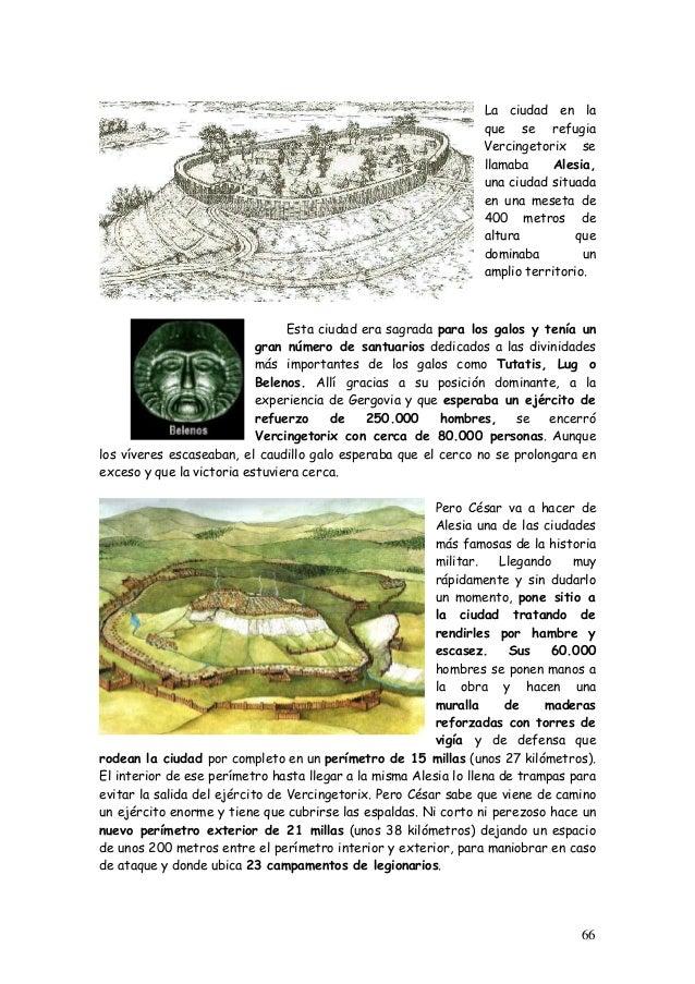 La ciudad en la que se refugia Vercingetorix se llamaba Alesia, una ciudad situada en una meseta de 400 metros de altura q...