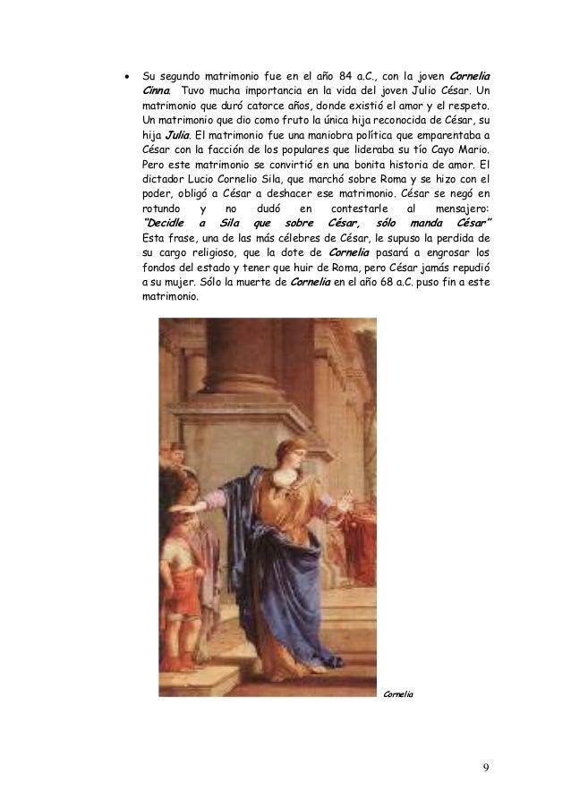 • Su segundo matrimonio fue en el año 84 a.C., con la joven Cornelia Cinna. Tuvo mucha importancia en la vida del joven Ju...