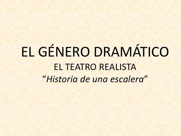 """EL GÉNERO DRAMÁTICO     EL TEATRO REALISTA  """"Historia de una escalera"""""""