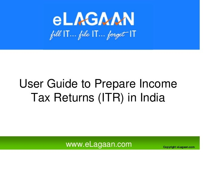 User Guide to Prepare Income   Tax Returns (ITR) in India           www.eLagaan.com   Copyright eLagaan.com