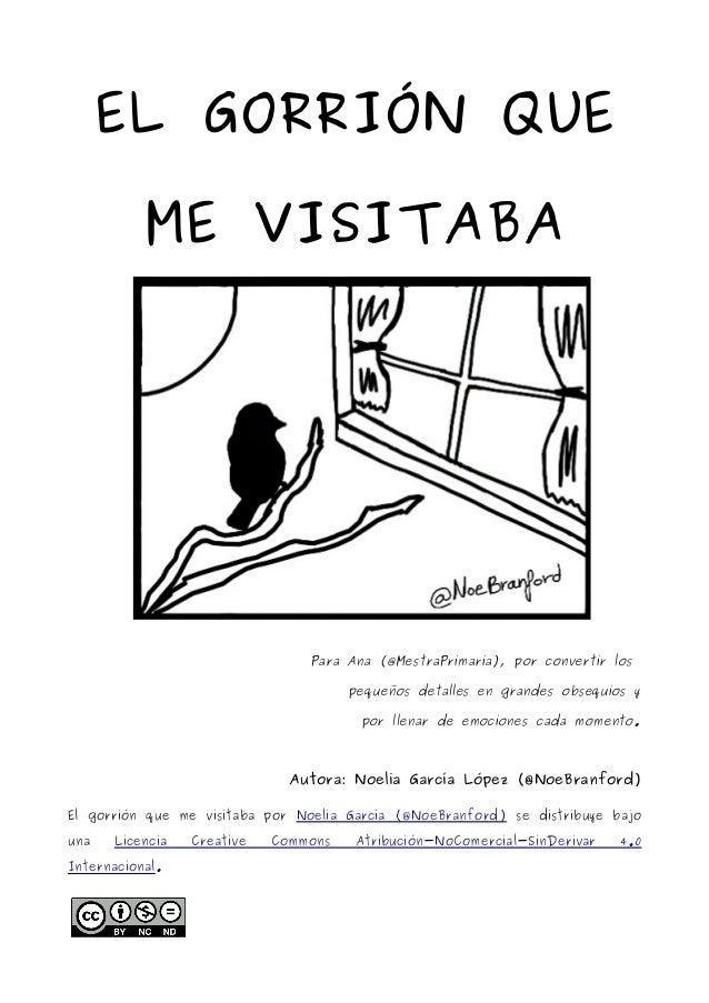 EL GORRIÓN QUE ME VISITABA Para Ana (@MestraPrimaria), por convertir los pequeños detalles en grandes obsequios y por llen...