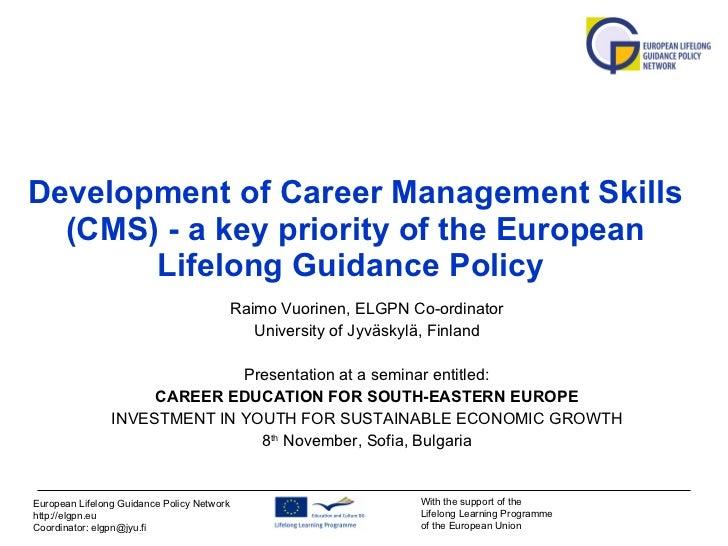 Development of Career Management Skills (CMS) - a key priority of the European Lifelong Guidance Policy   Raimo Vuorinen, ...