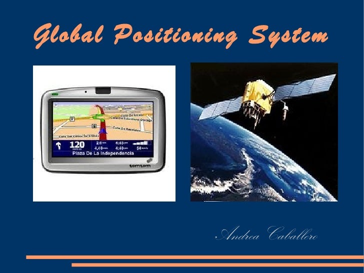 Global Positioning System               Andrea Caballero