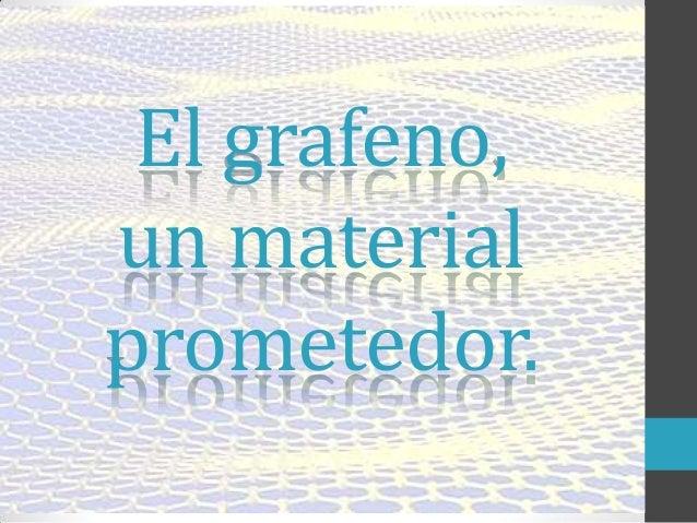 El grafeno, un material prometedor.