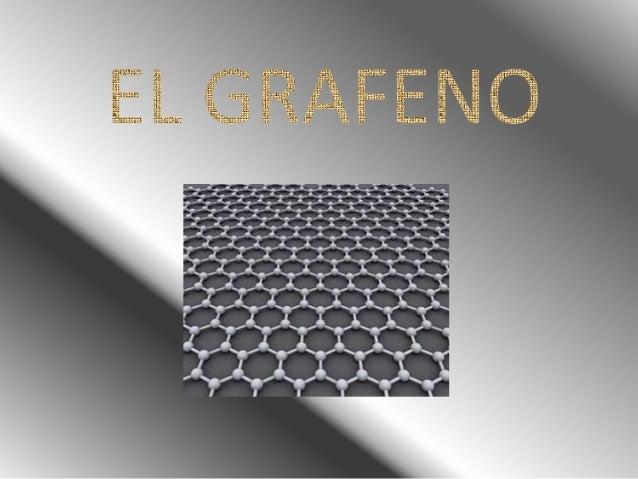 ¿QUÉ ES?• Es uno de los materiales más finos, flexibles,  fuertes y con mayor conductividad.• El grafeno tiene forma de pa...