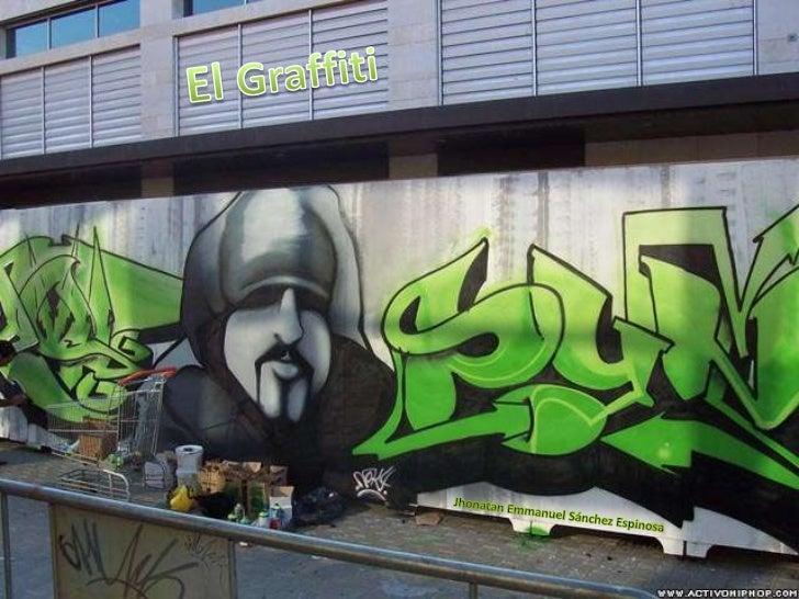 El Graffiti<br />Jhonatan Emmanuel Sánchez Espinosa<br />