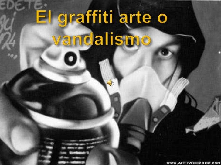 El graffiti arte o vandalismo<br />