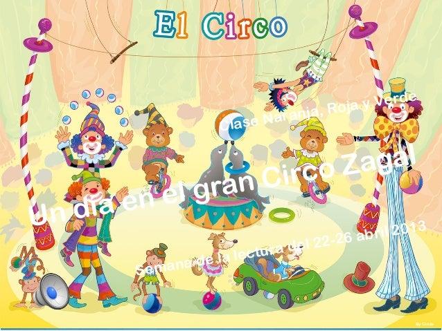 Un día en el gran Circo ZagalBy GinésSemana de la lectura del 22-26 abril 2013Clase Naranja, Roja y Verde