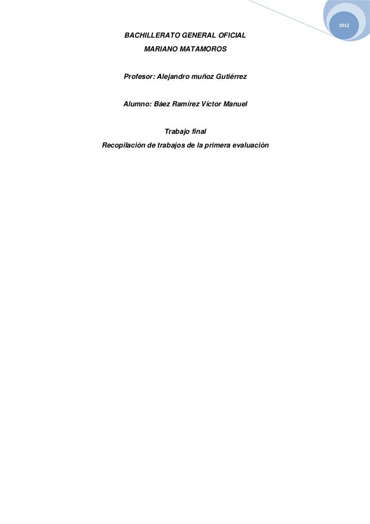 2012      BACHILLERATO GENERAL OFICIAL            MARIANO MATAMOROS      Profesor: Alejandro muñoz Gutiérrez      Alumno: ...