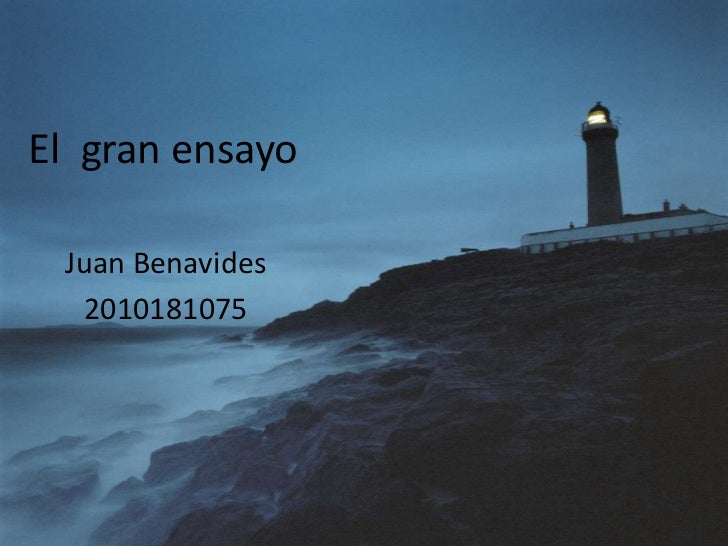 El  gran ensayo<br />Juan Benavides<br />2010181075<br />