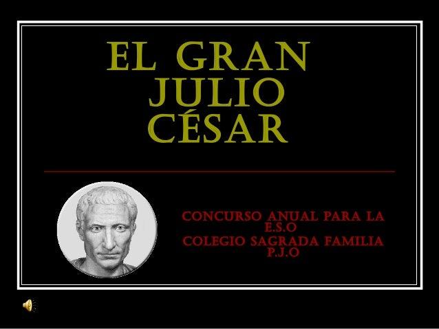 El gran julio césar concurso anual para la E.s.o colEgio sagrada familia p.j.o