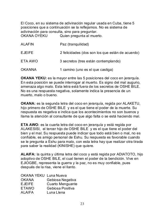 El Coco, en su sistema de adivinación regular usada en Cuba, tiene 5 posiciones que a continuación se la reflejamos. No es...