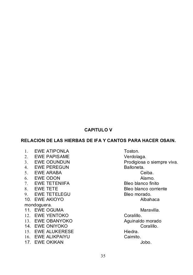 CAPITULO V RELACION DE LAS HIERBAS DE IFA Y CANTOS PARA HACER OSAIN. 1. EWE ATIPONLA Toston. 2. EWE PAPISAME Verdolaga. 3....
