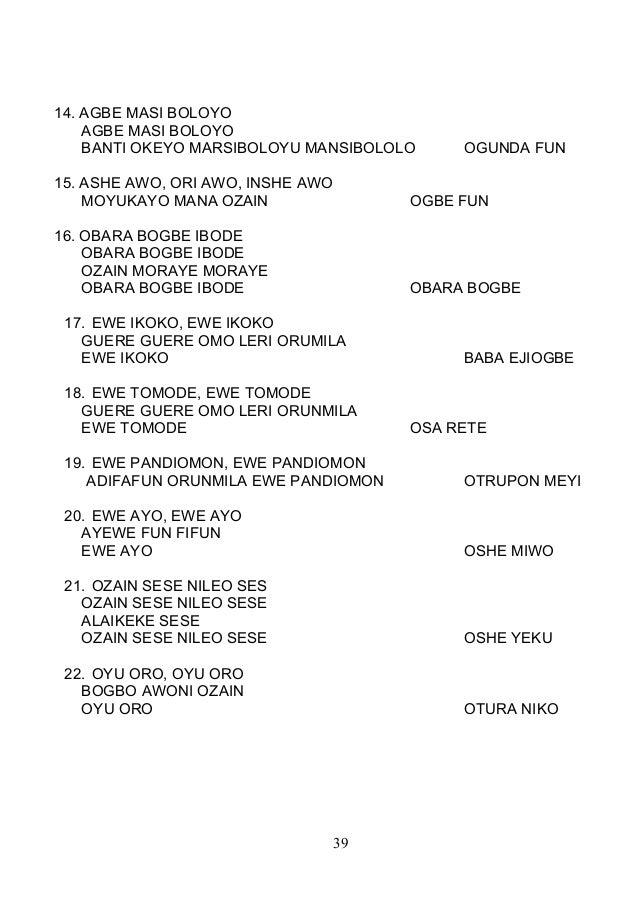 14. AGBE MASI BOLOYO AGBE MASI BOLOYO BANTI OKEYO MARSIBOLOYU MANSIBOLOLO OGUNDA FUN 15. ASHE AWO, ORI AWO, INSHE AWO MOYU...