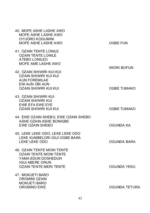 40. MOFE ASHE LASHE AWO MOFE ASHE LASHE AWO OYUORO KOGUMINI MOFE ASHE LASHE AWO OGBE FUN 41. OZAIN TENTE LONILE OZAIN TENT...