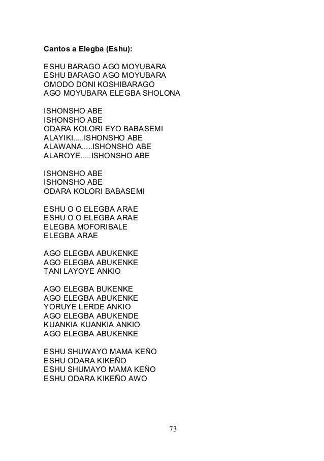 Cantos a Elegba (Eshu): ESHU BARAGO AGO MOYUBARA ESHU BARAGO AGO MOYUBARA OMODO DONI KOSHIBARAGO AGO MOYUBARA ELEGBA SHOLO...