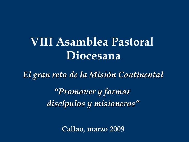 """VIII Asamblea Pastoral  Diocesana El gran reto de la Misión Continental """" Promover y formar  discípulos y misioneros"""" Call..."""