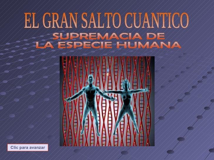 EL GRAN SALTO CUANTICO SUPREMACIA DE  LA ESPECIE HUMANA Clic para avanzar