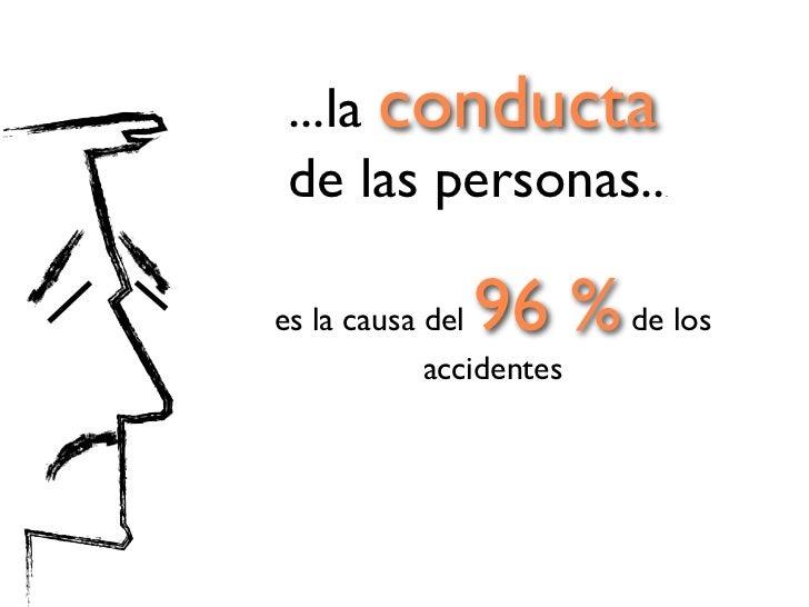 ...la conducta de las personas..          .es la causa del96 % de los            accidentes  ...son datos que manejan las ...