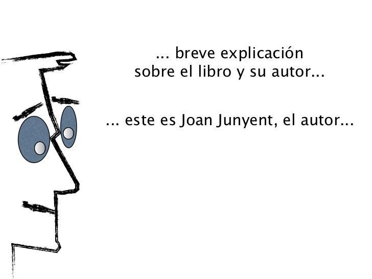 ... breve explicación    sobre el libro y su autor...... este es Joan Junyent, el autor...