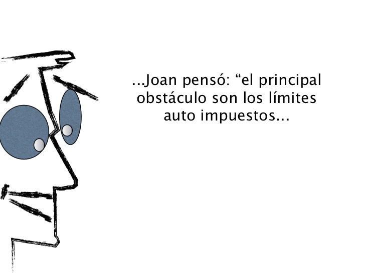 """...Joan pensó: """"el principal   obstáculo son los límites       auto impuestos...  ...y las limitaciones no son   barreras ..."""