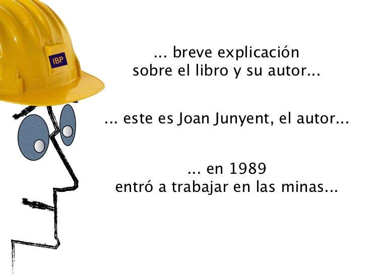 IBP            ... breve explicación          sobre el libro y su autor...      ... este es Joan Junyent, el autor...     ...